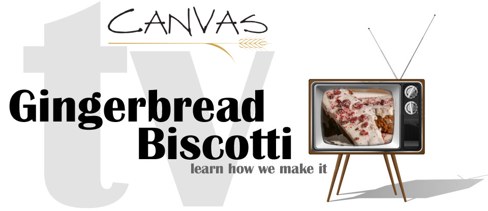 Canvas TV - Gingerbread Biscotti